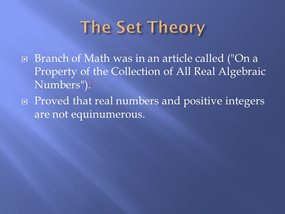 The Set Theory Branch of Math was in an article called ( On a Property of the Collection of All Real Algebraic Numbers ).[